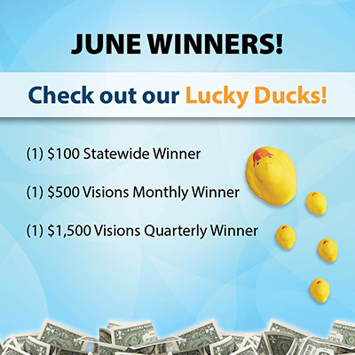 June Winners - One $100 statewide winner, one $500 Visions monthly winner, and one $1,500 Visions quarterly winner