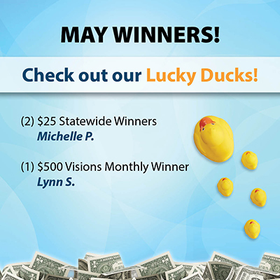 May Winners - Two $25 statewide winners (Michelle P.), and one $500 Visions monthly winner (Lynn S.)