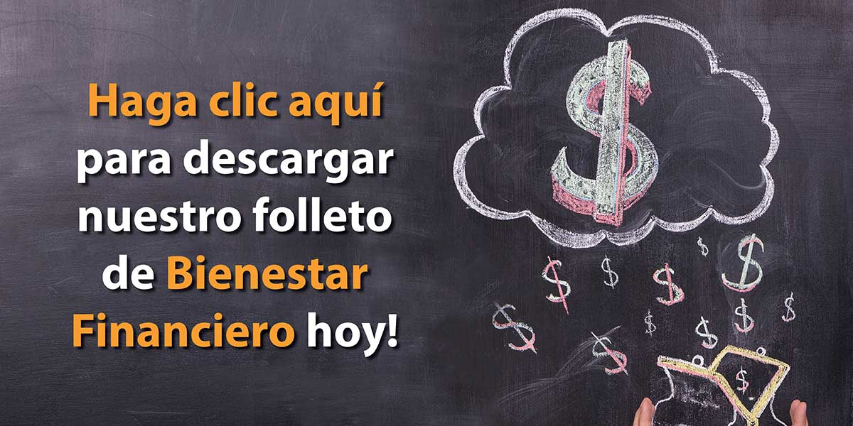 Haga clic aquí para descargar nuestro folleto de Bienestar Financiero hoy!