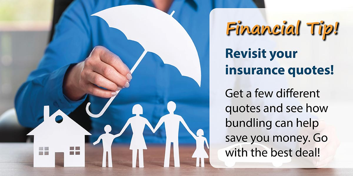 Financial Tip: Revisit your insurance quotes! Get a few different quotes and see how bundling can help save you money. Go with the best deal!