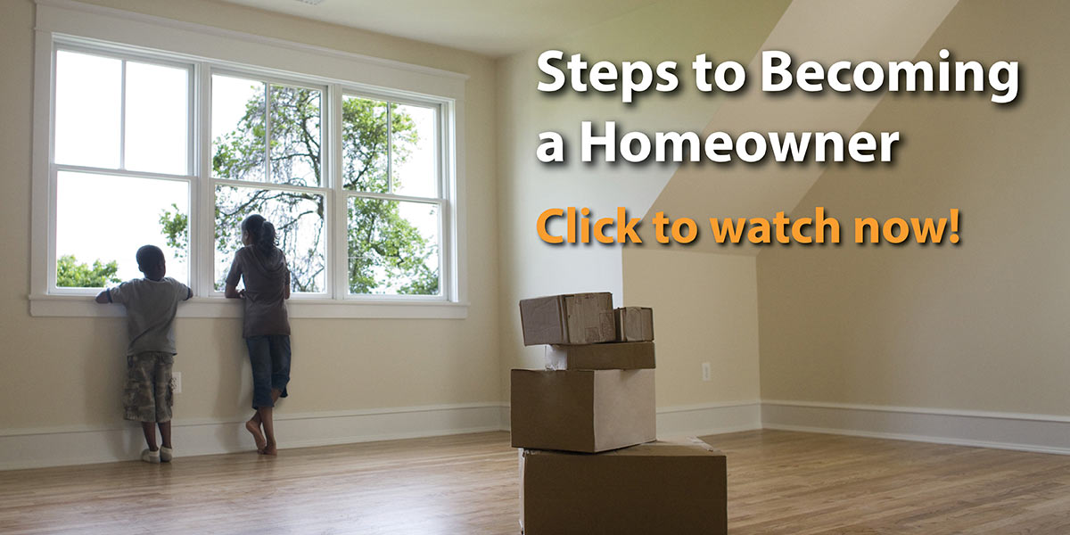 Click to watch now! Steps to Becoming a Homeowner